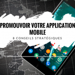 8 Conseils pour Promouvoir votre Application Mobile