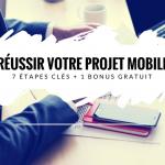 Les 7 Étapes Clés pour Réussir votre Projet Mobile [+ 1 Bonus]