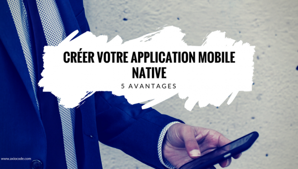 creer-application-mobile-native-avantages