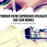 5 Bonnes Pratiques pour Proposer la Meilleure Expérience Utilisateur (UX) sur Mobile