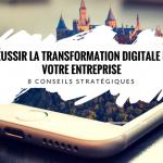 8 Conseils aux Chefs d'Entreprise à la Traîne en matière de Transformation Digitale