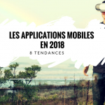 8 Tendances des Applications Mobiles en 2018