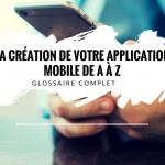 La Création de votre Application Mobile de A à Z !