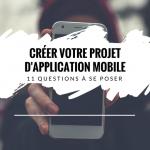 11 questions à se poser avant de créer votre application mobile