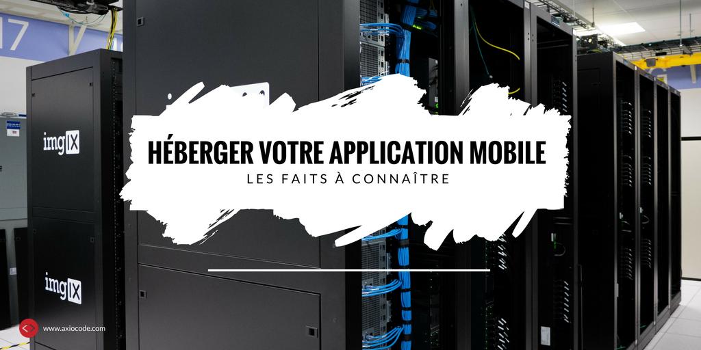Comment Heberger Mon Application Mobile Les Faits A Connaitre Axiocode