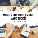 10 étapes clés pour monter son application mobile à succès !