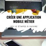 Les 12 étapes pour créer votre application mobile métier