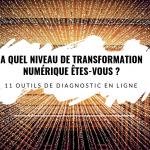 A quel niveau de transformation digitale êtes-vous ? 11 outils en ligne de diagnostic