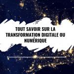 Tout savoir sur la transformation numérique (ou digitale)