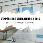 Les 7 tendances futures de l'expérience utilisateur (UX) en 2019