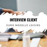 Interview Client – Euro Moselle Loisirs – Cahier de Voyages