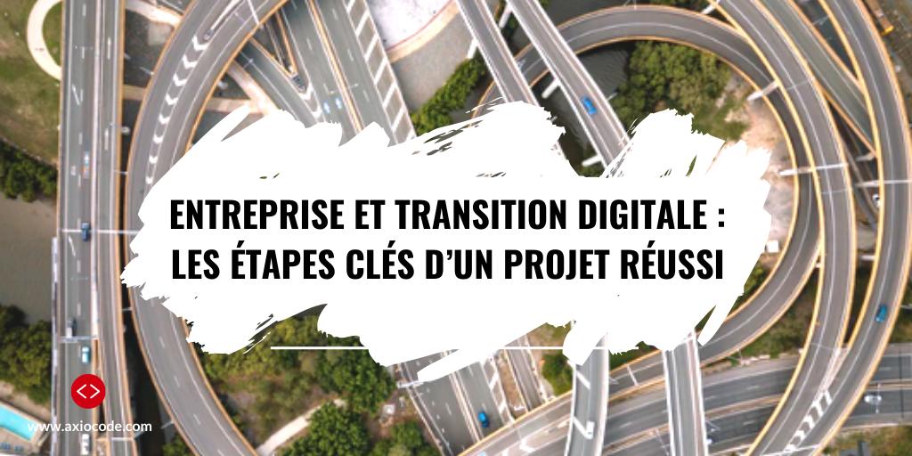 Entreprise et transition digitale : les étapes clés d'un projet réussi