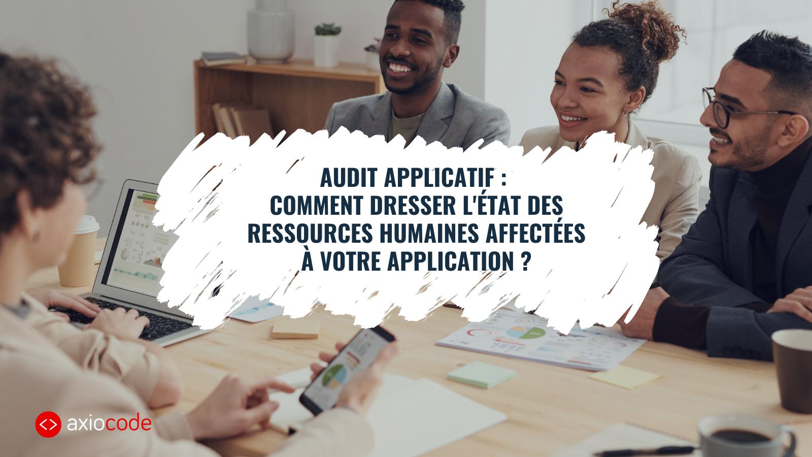 Audit applicatif : Dresser l'état des ressources humaines