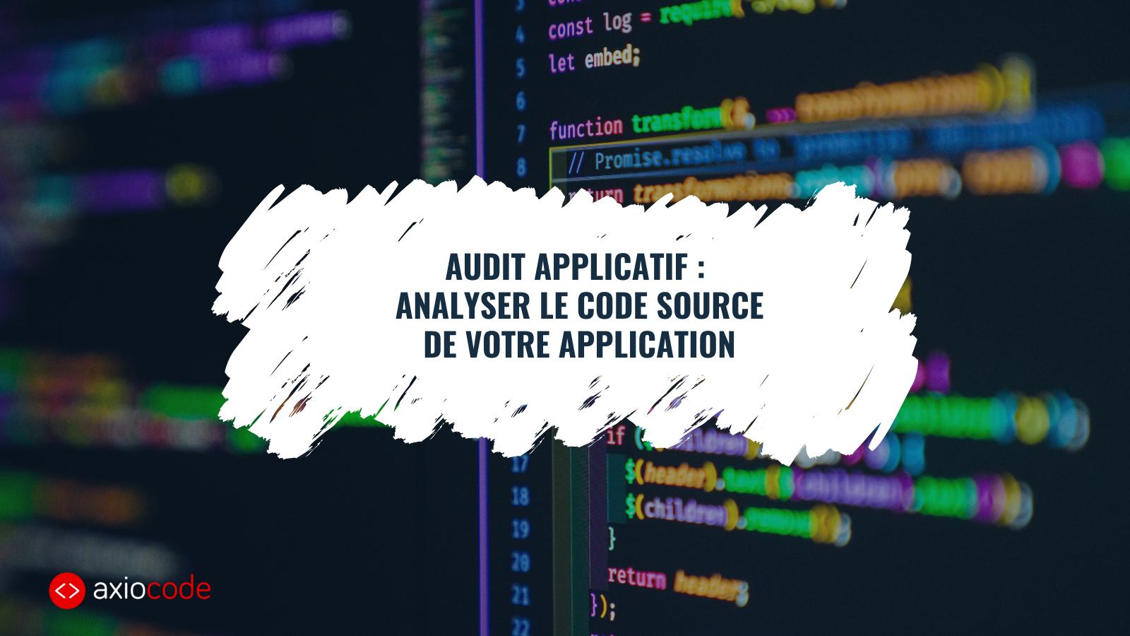Audit applicatif : Comment analyser le code source de votre application métier ?