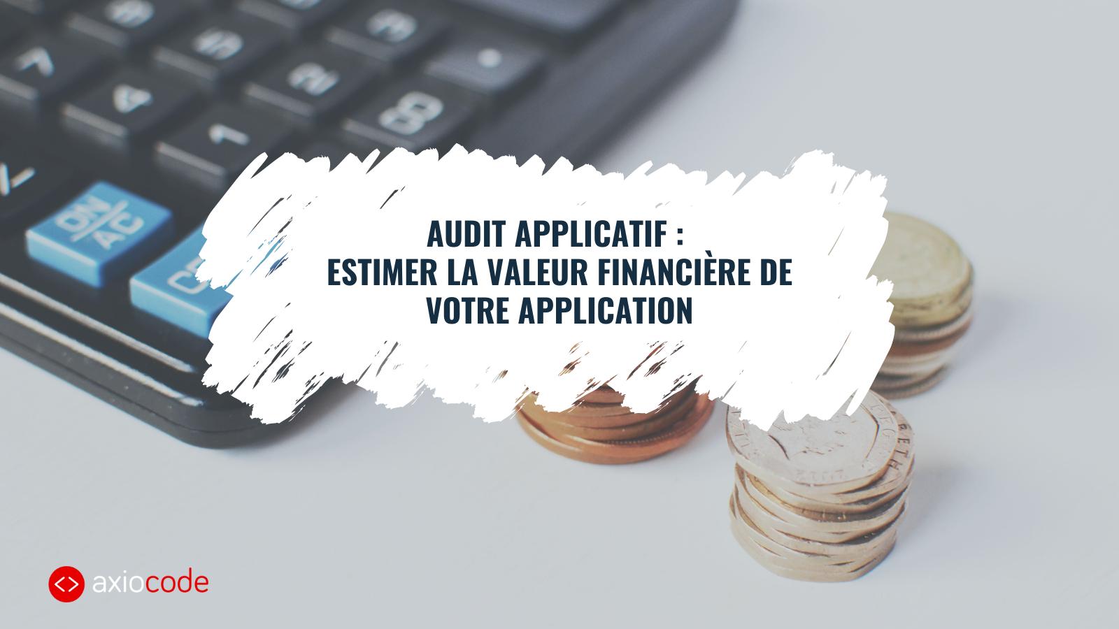 Découvrez comment estimer la valeur financière de votre application et faire le choix stratégique de maintenance ou de remplacement