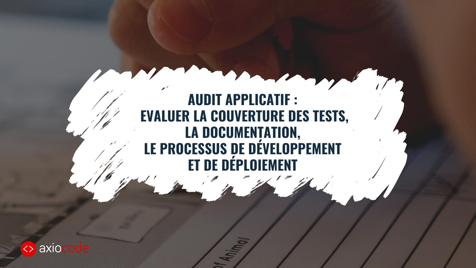 Audit applicatif : Evaluer la couverture et le déploiement des tests